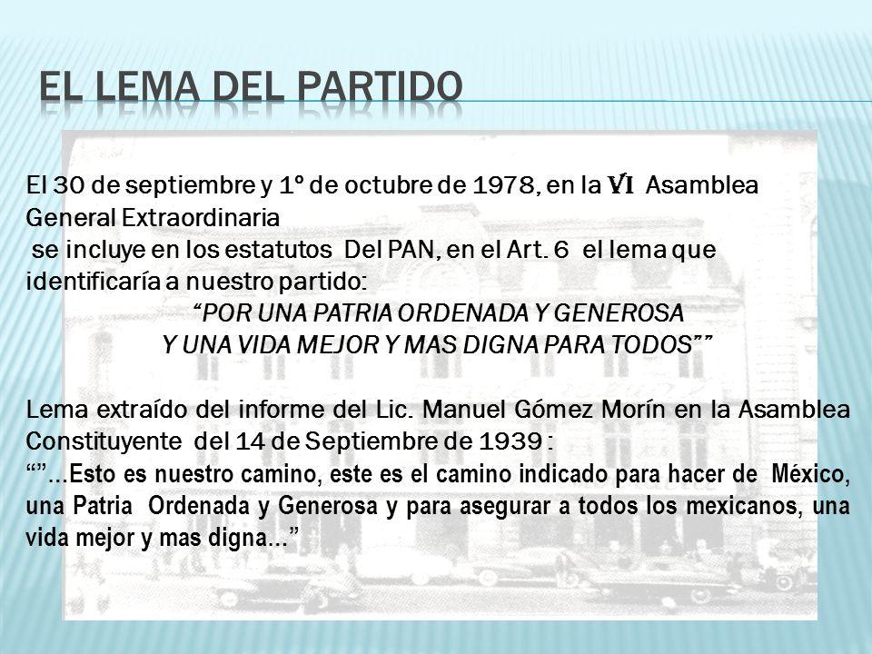 EL LEMA DEL PARTIDO El 30 de septiembre y 1º de octubre de 1978, en la VI Asamblea General Extraordinaria.