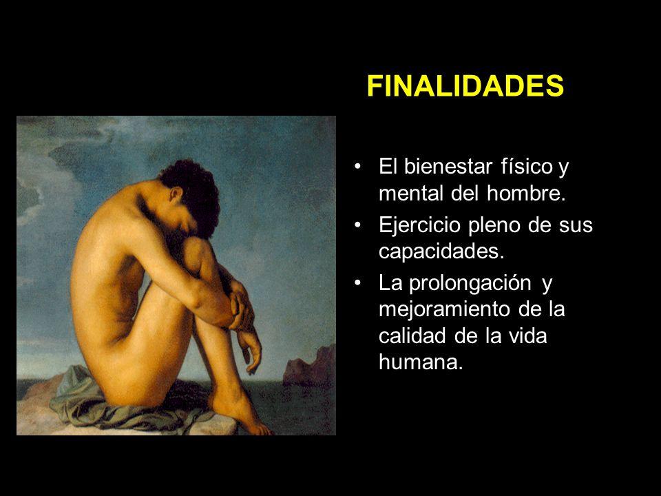 FINALIDADES El bienestar físico y mental del hombre.