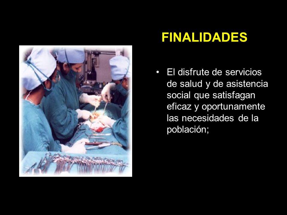 FINALIDADES El disfrute de servicios de salud y de asistencia social que satisfagan eficaz y oportunamente las necesidades de la población;