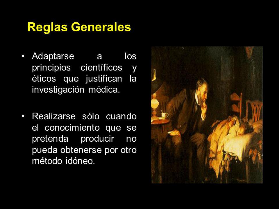 Reglas Generales Adaptarse a los principios científicos y éticos que justifican la investigación médica.