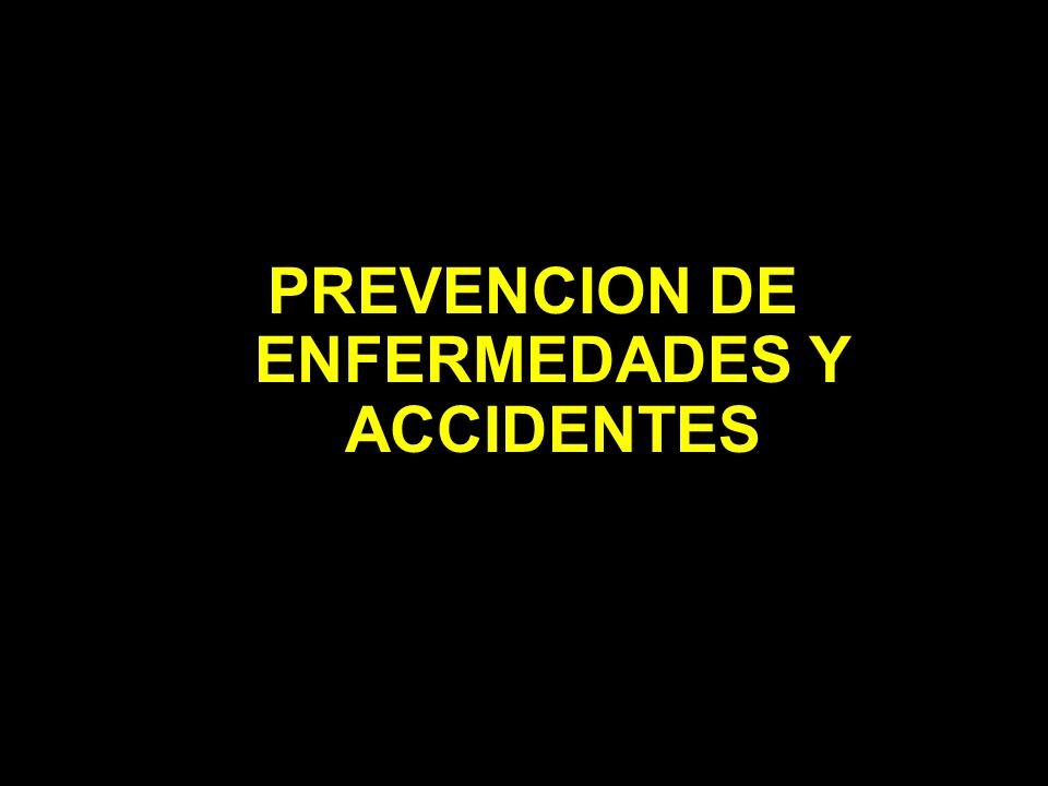 PREVENCION DE ENFERMEDADES Y ACCIDENTES