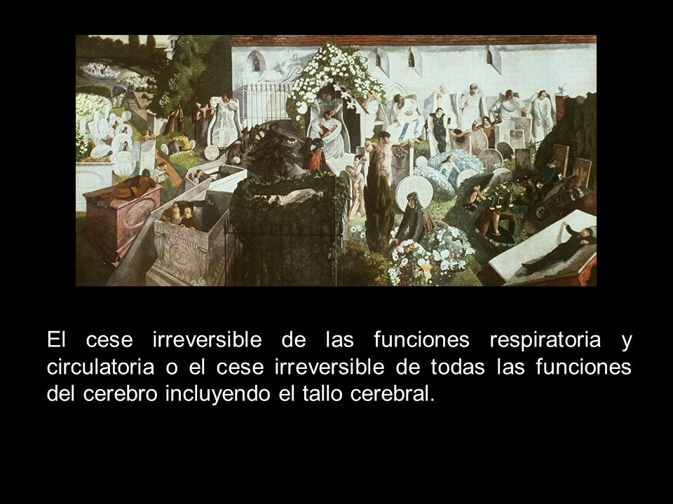 El cese irreversible de las funciones respiratoria y circulatoria o el cese irreversible de todas las funciones del cerebro incluyendo el tallo cerebral.