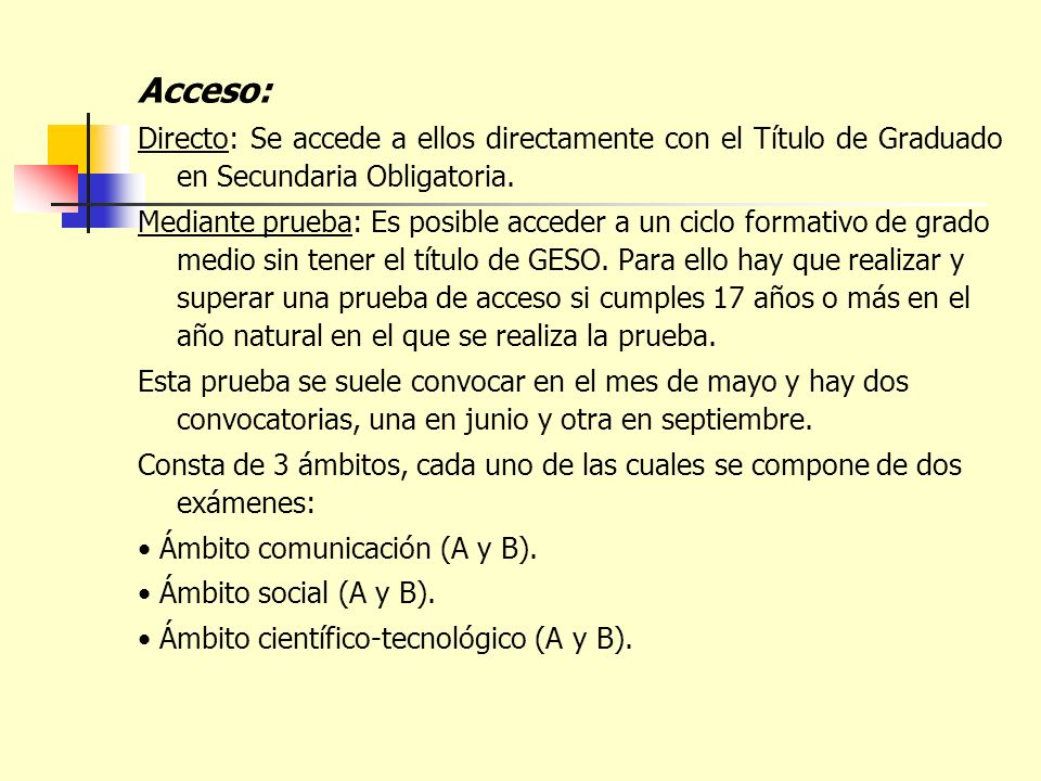 Acceso: Directo: Se accede a ellos directamente con el Título de Graduado en Secundaria Obligatoria.
