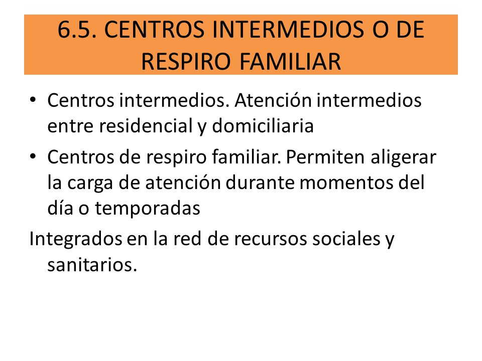 6.5. CENTROS INTERMEDIOS O DE RESPIRO FAMILIAR
