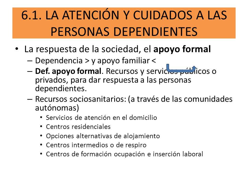 6.1. LA ATENCIÓN Y CUIDADOS A LAS PERSONAS DEPENDIENTES