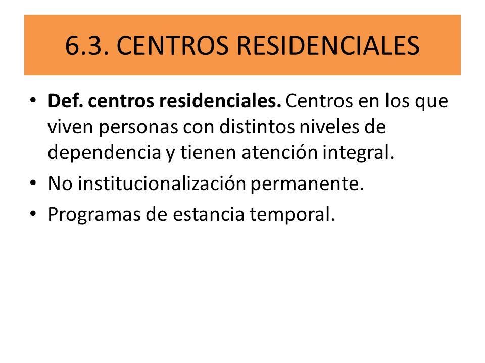 6.3. CENTROS RESIDENCIALES