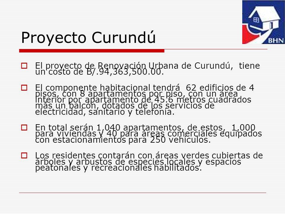 Proyecto Curundú El proyecto de Renovación Urbana de Curundú, tiene un costo de B/.94,363,500.00.