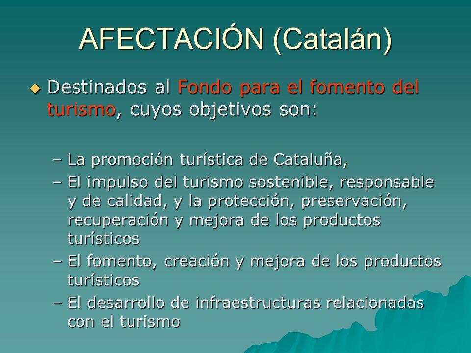 AFECTACIÓN (Catalán) Destinados al Fondo para el fomento del turismo, cuyos objetivos son: La promoción turística de Cataluña,