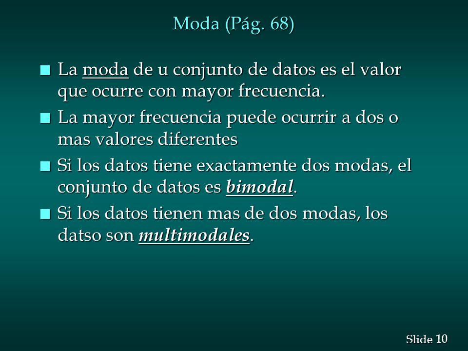 Moda (Pág. 68) La moda de u conjunto de datos es el valor que ocurre con mayor frecuencia.