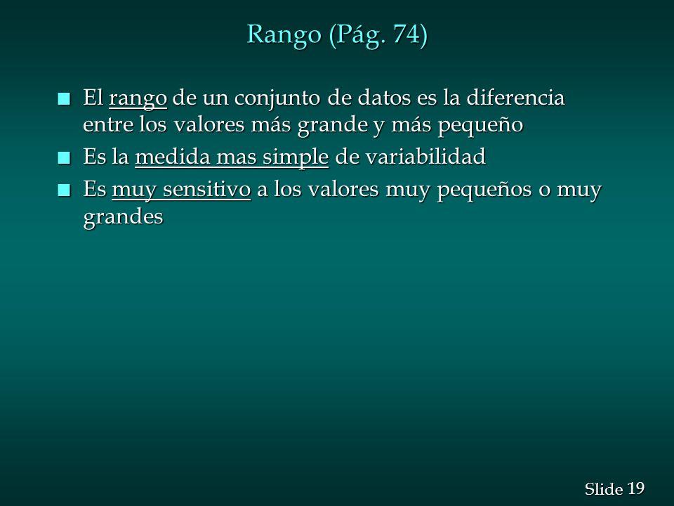 Rango (Pág. 74) El rango de un conjunto de datos es la diferencia entre los valores más grande y más pequeño.