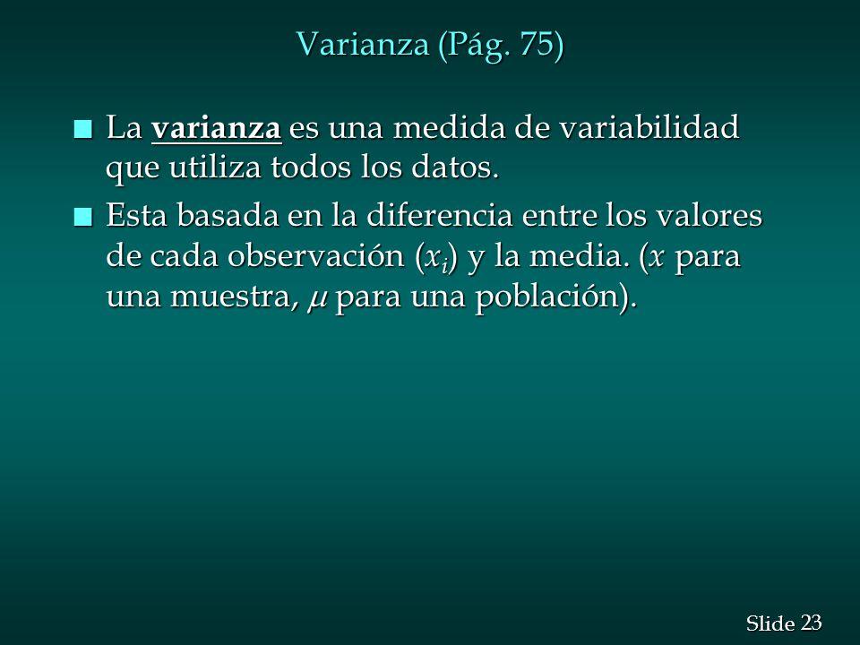 Varianza (Pág. 75) La varianza es una medida de variabilidad que utiliza todos los datos.