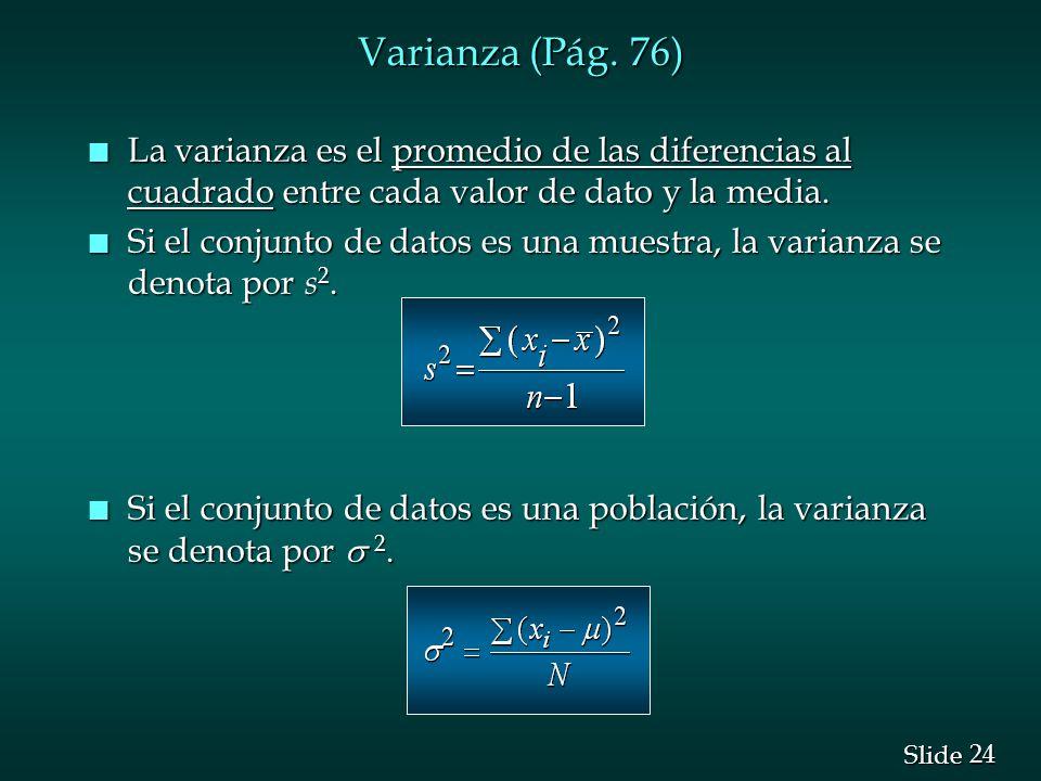 Varianza (Pág. 76) La varianza es el promedio de las diferencias al cuadrado entre cada valor de dato y la media.