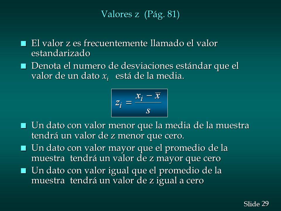 Valores z (Pág. 81) El valor z es frecuentemente llamado el valor estandarizado.