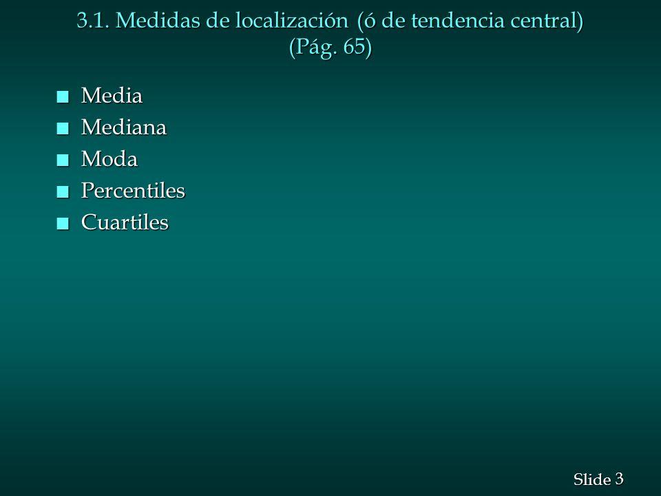 3.1. Medidas de localización (ó de tendencia central) (Pág. 65)