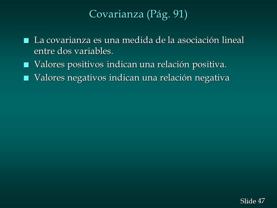 Covarianza (Pág. 91) La covarianza es una medida de la asociación lineal entre dos variables. Valores positivos indican una relación positiva.