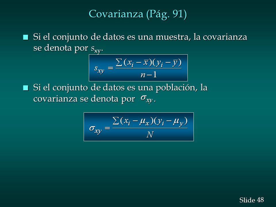Covarianza (Pág. 91) Si el conjunto de datos es una muestra, la covarianza se denota por sxy.