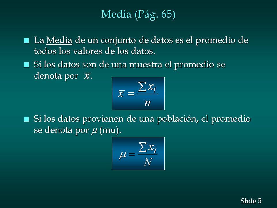 Media (Pág. 65) La Media de un conjunto de datos es el promedio de todos los valores de los datos.