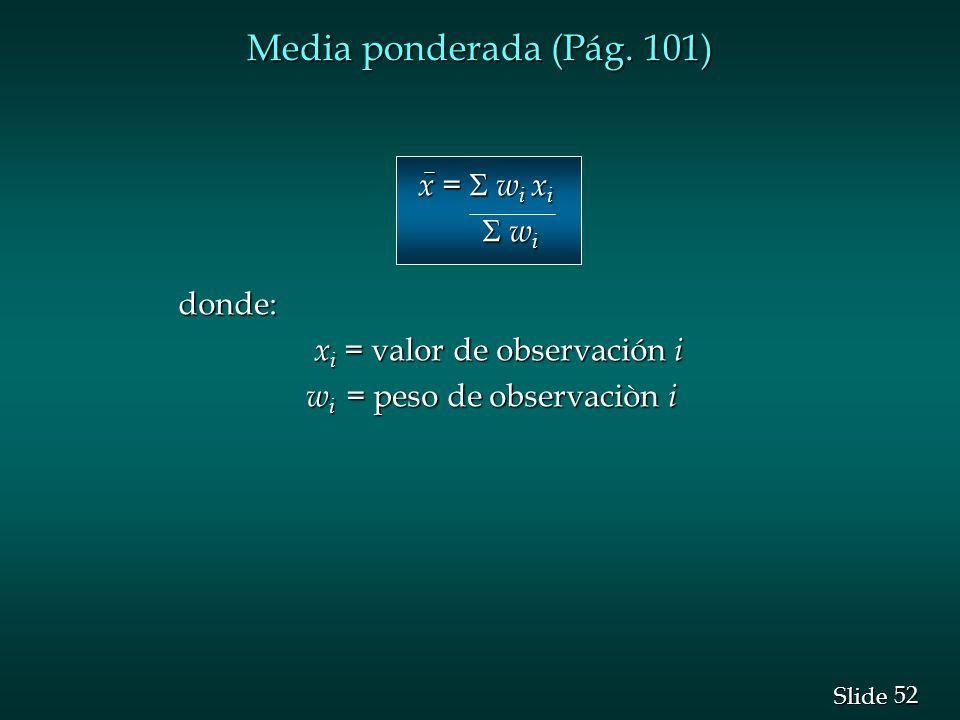 Media ponderada (Pág. 101) x =  wi xi  wi donde: