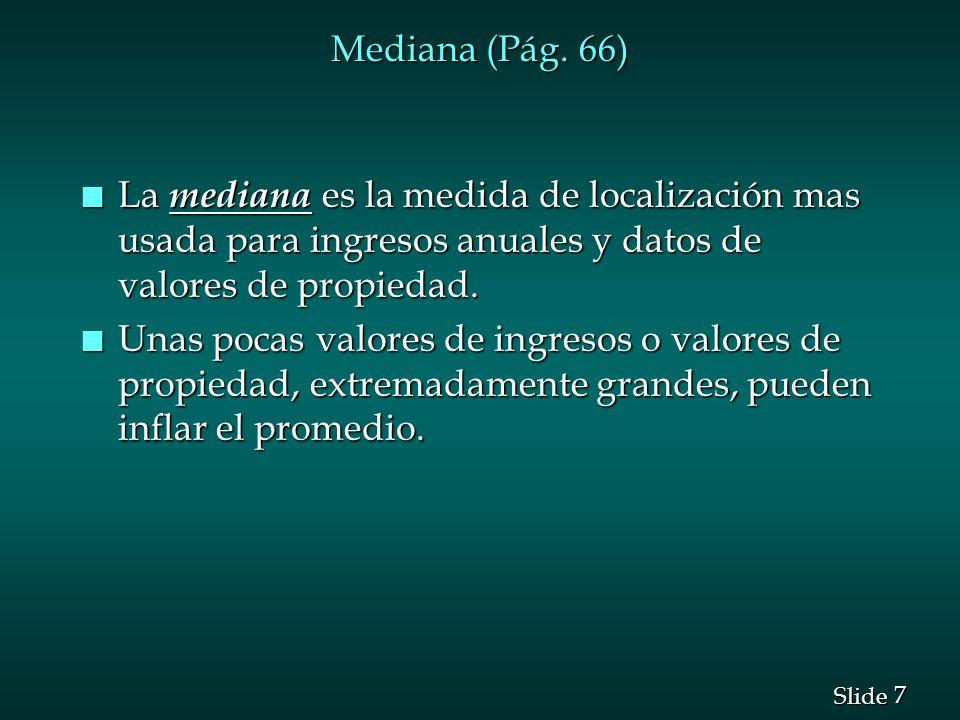 Mediana (Pág. 66) La mediana es la medida de localización mas usada para ingresos anuales y datos de valores de propiedad.