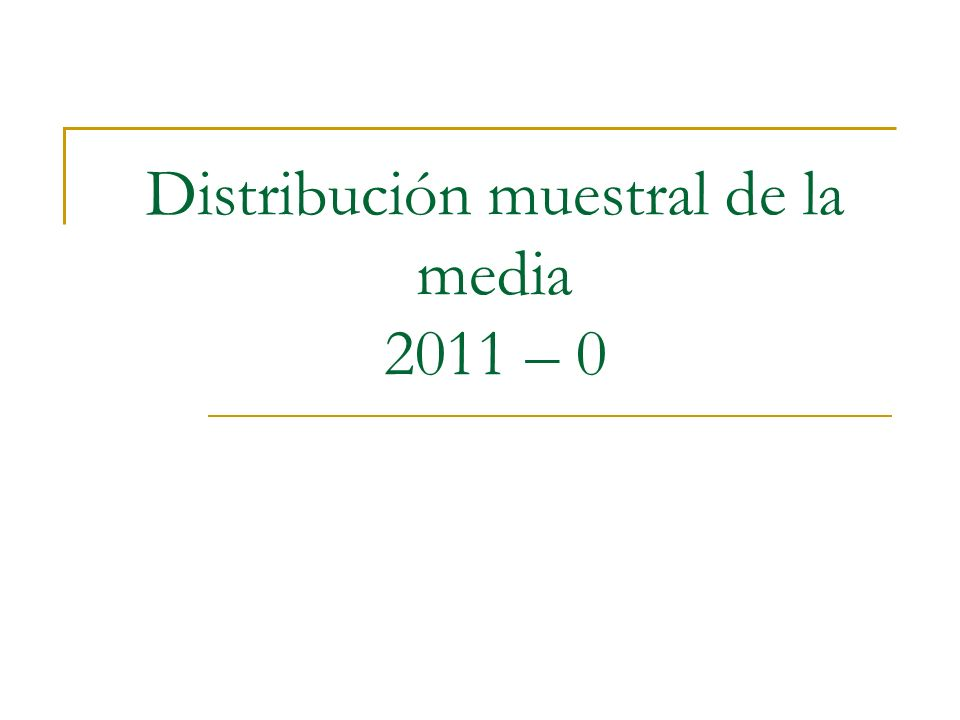Distribución muestral de la media 2011 – 0