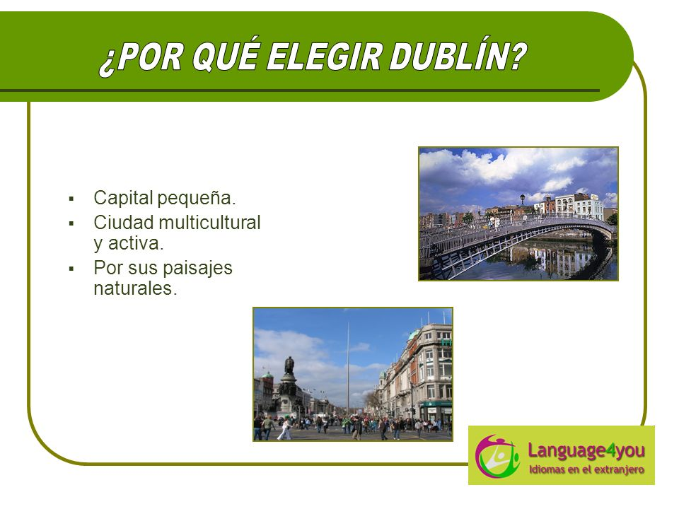 ¿POR QUÉ ELEGIR DUBLÍN Capital pequeña.