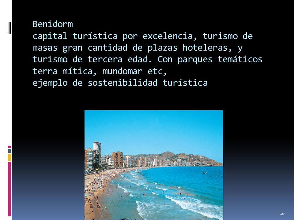 Benidorm capital turística por excelencia, turismo de masas gran cantidad de plazas hoteleras, y turismo de tercera edad.