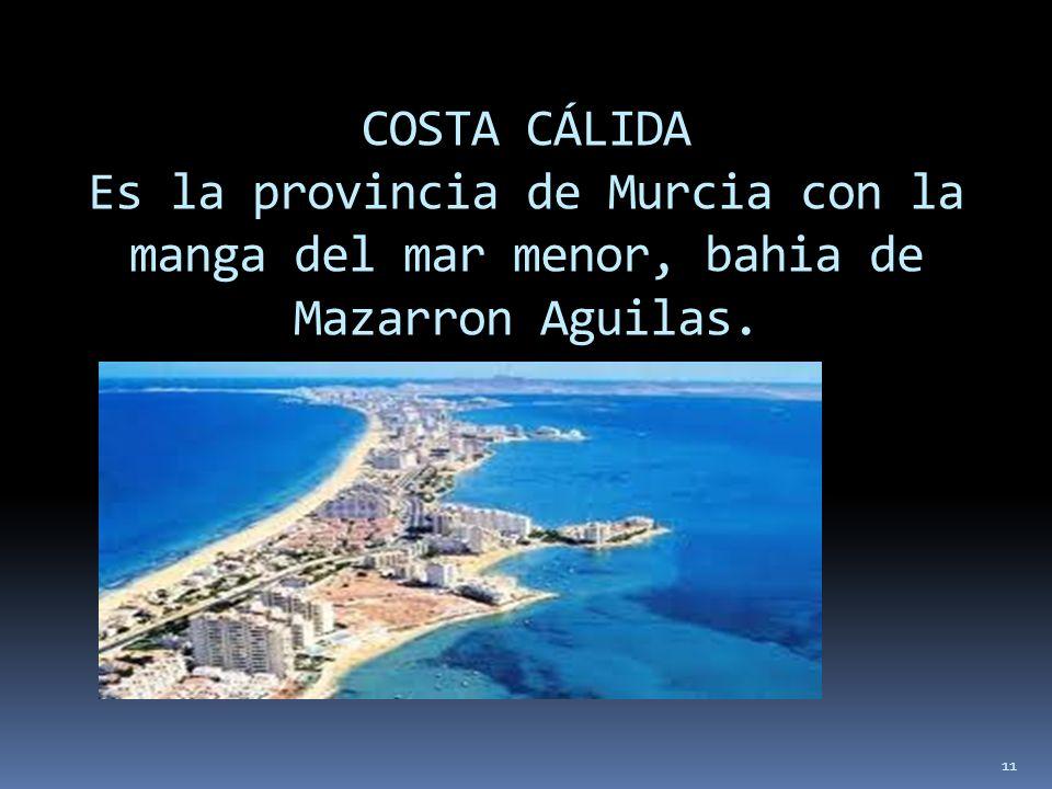 COSTA CÁLIDA Es la provincia de Murcia con la manga del mar menor, bahia de Mazarron Aguilas.