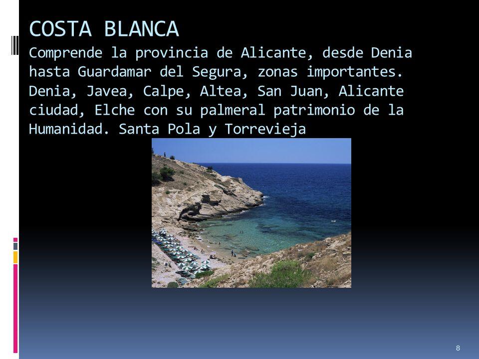 COSTA BLANCA Comprende la provincia de Alicante, desde Denia hasta Guardamar del Segura, zonas importantes.