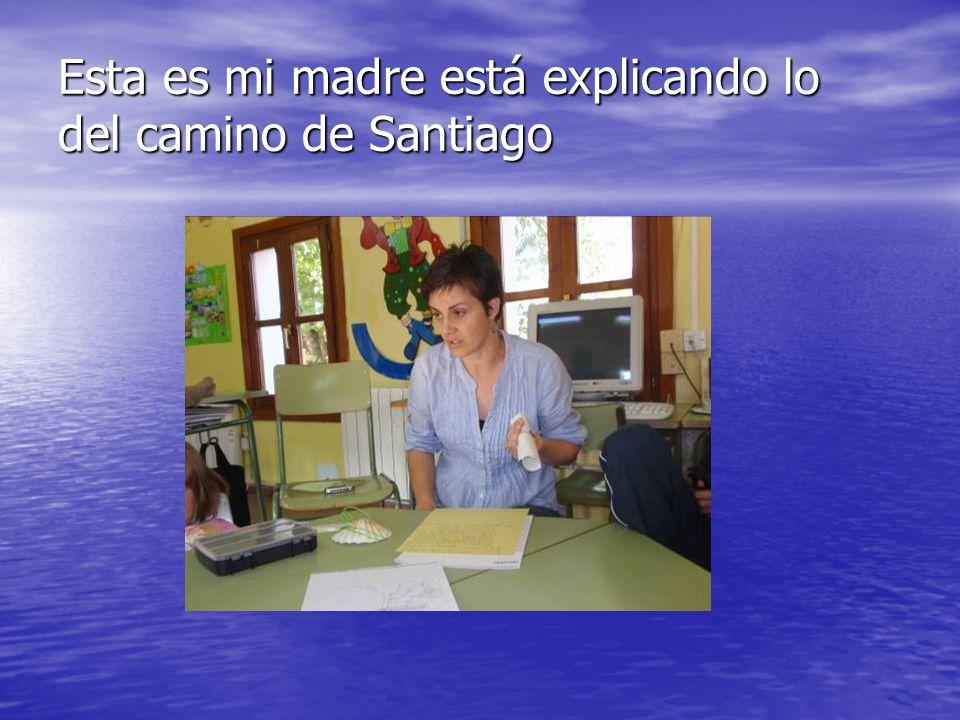 Esta es mi madre está explicando lo del camino de Santiago