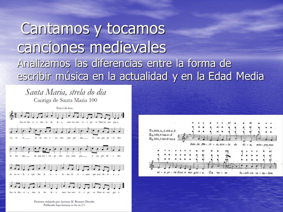 Cantamos y tocamos canciones medievales Analizamos las diferencias entre la forma de escribir música en la actualidad y en la Edad Media