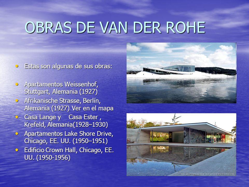 OBRAS DE VAN DER ROHE Estas son algunas de sus obras: