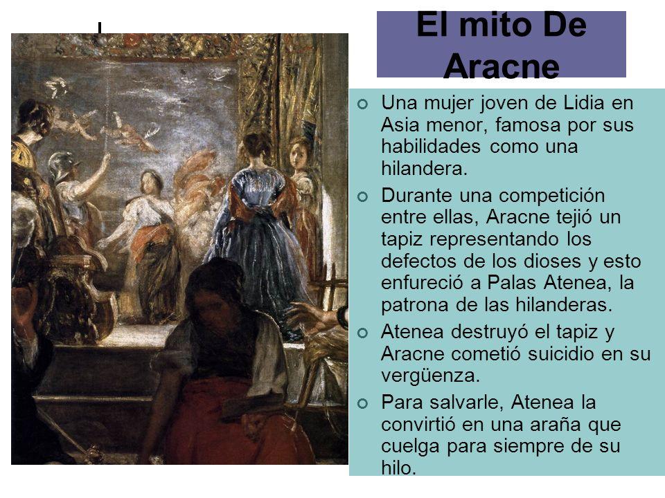 El mito De Aracne Una mujer joven de Lidia en Asia menor, famosa por sus habilidades como una hilandera.