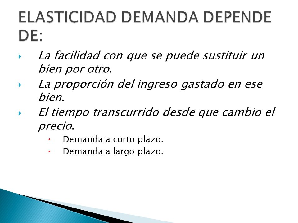 ELASTICIDAD DEMANDA DEPENDE DE: