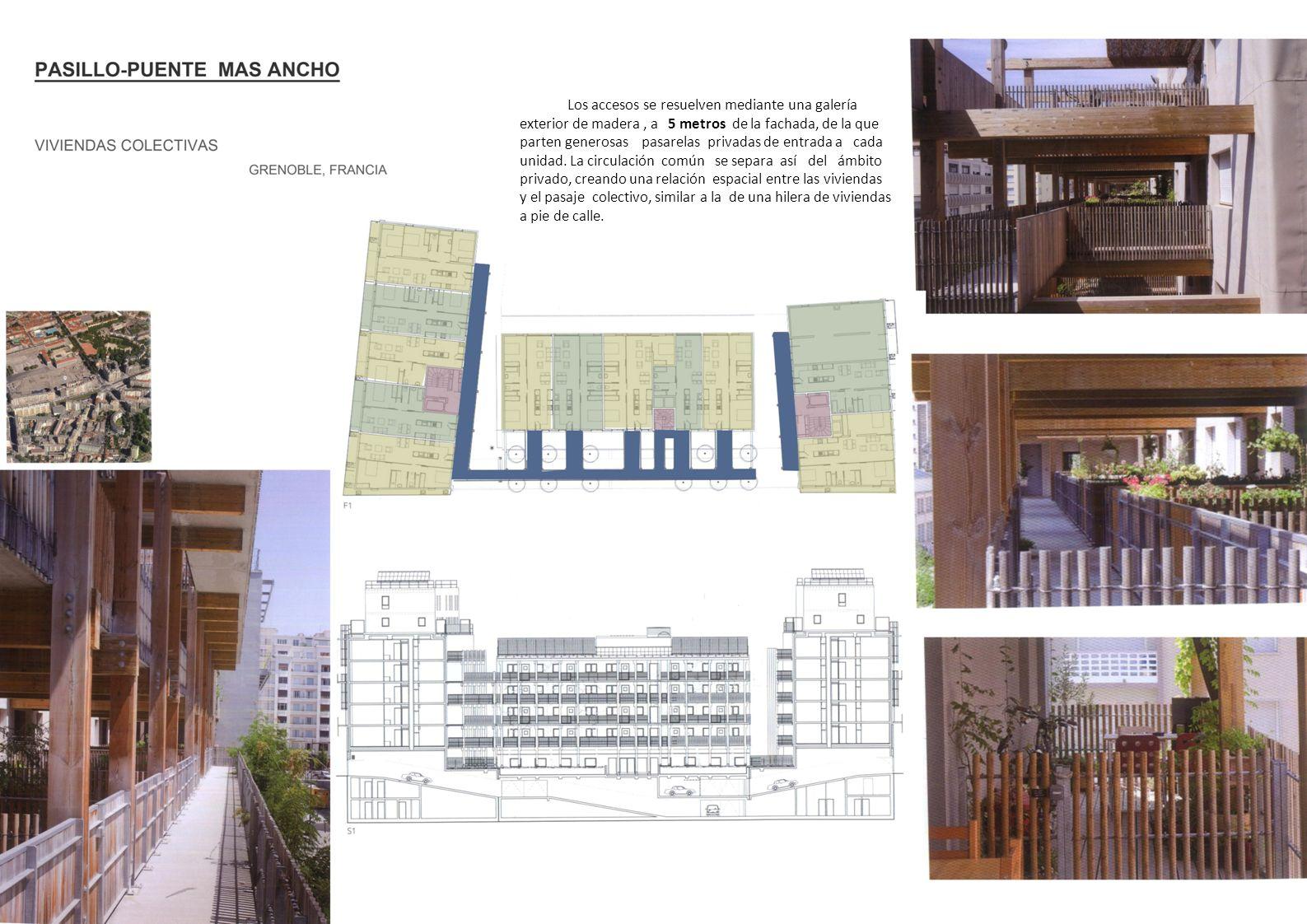 Los accesos se resuelven mediante una galería exterior de madera , a 5 metros de la fachada, de la que parten generosas pasarelas privadas de entrada a cada unidad.