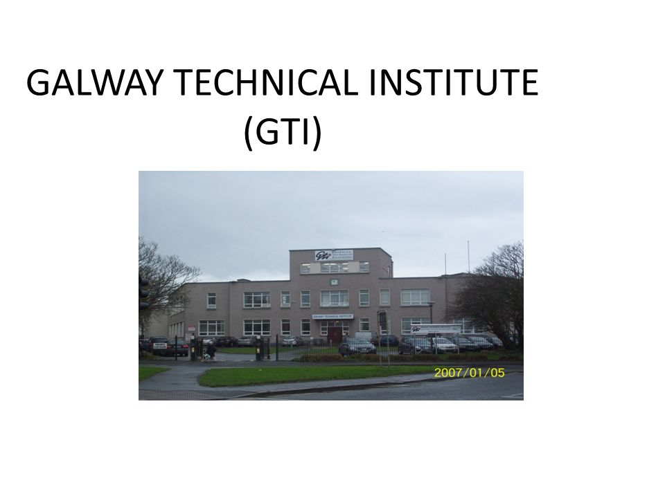 GALWAY TECHNICAL INSTITUTE (GTI)