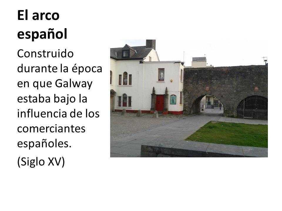 El arco español Construido durante la época en que Galway estaba bajo la influencia de los comerciantes españoles.