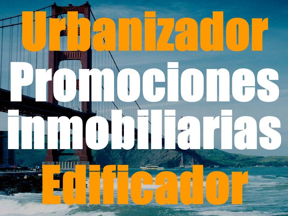 Urbanizador Promociones inmobiliarias Edificador