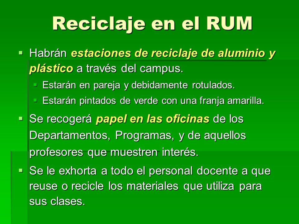 Reciclaje en el RUM Habrán estaciones de reciclaje de aluminio y plástico a través del campus. Estarán en pareja y debidamente rotulados.