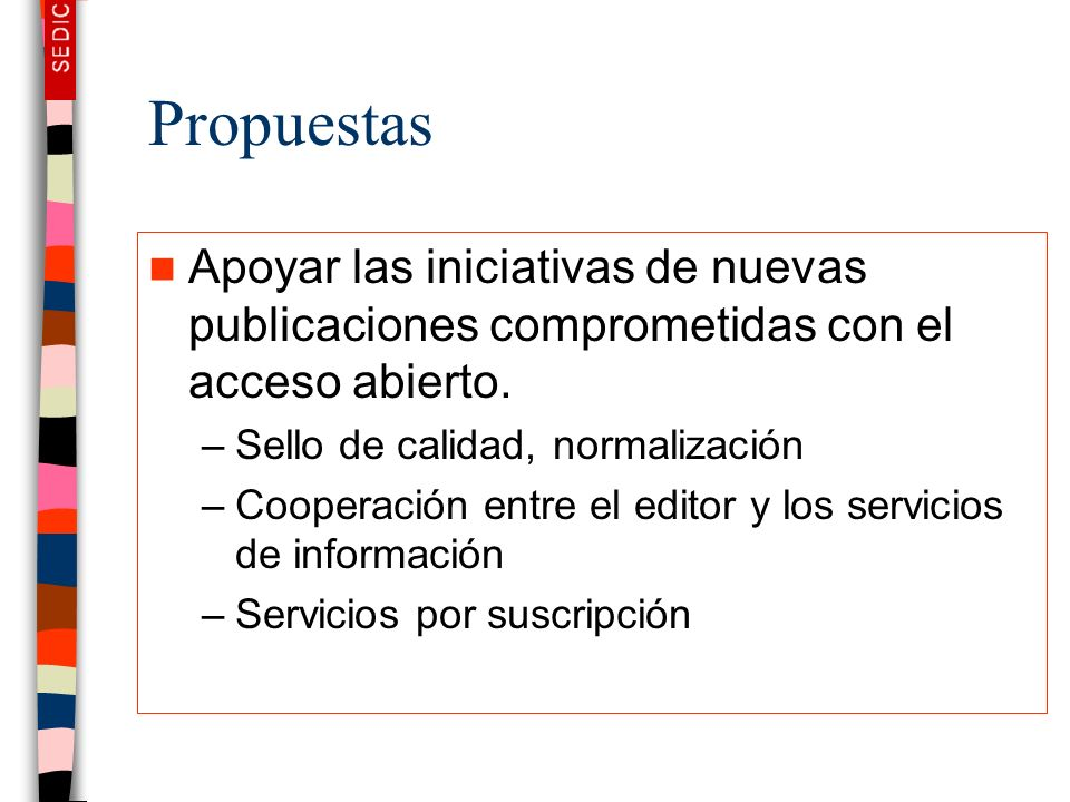 Propuestas Apoyar las iniciativas de nuevas publicaciones comprometidas con el acceso abierto. Sello de calidad, normalización.