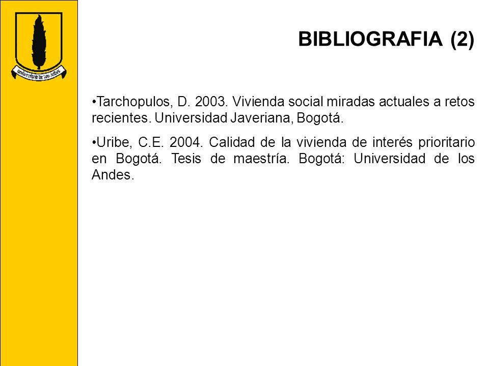 BIBLIOGRAFIA (2) Tarchopulos, D. 2003. Vivienda social miradas actuales a retos recientes. Universidad Javeriana, Bogotá.