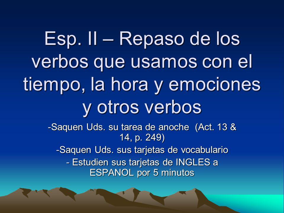 Esp. II – Repaso de los verbos que usamos con el tiempo, la hora y emociones y otros verbos