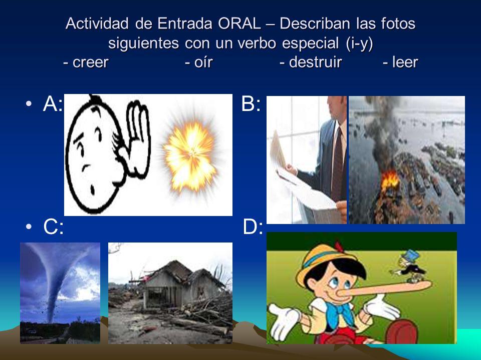 Actividad de Entrada ORAL – Describan las fotos siguientes con un verbo especial (i-y) - creer - oír - destruir - leer