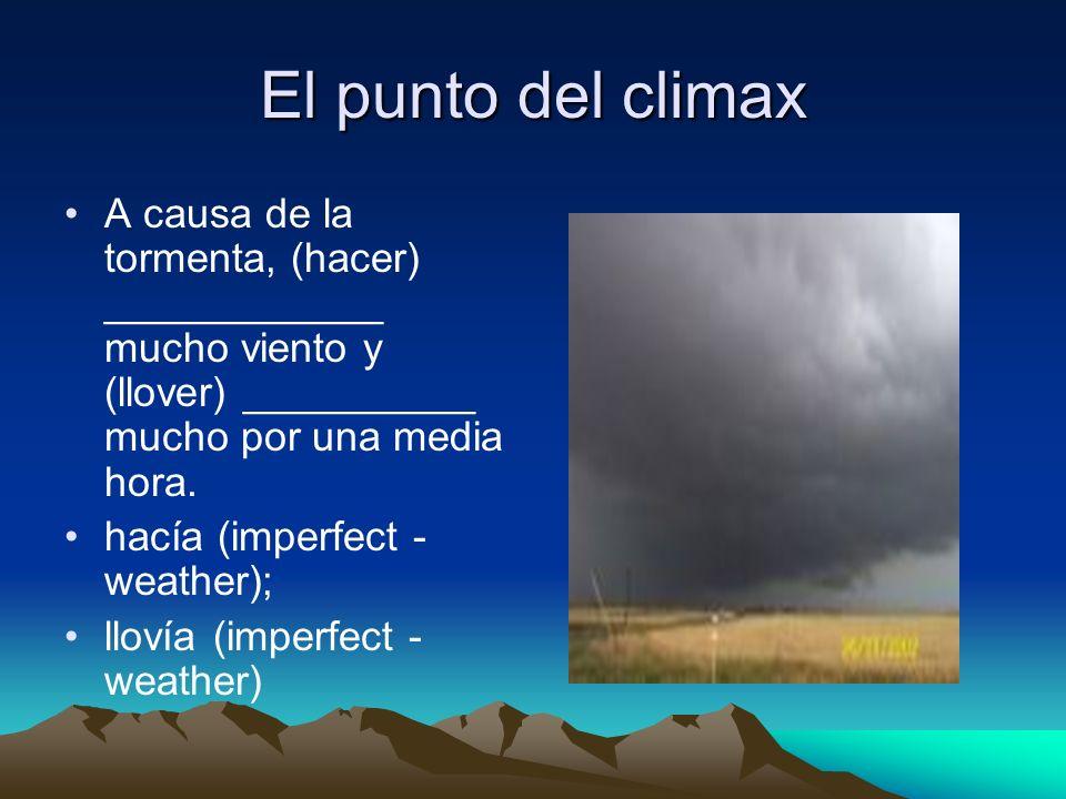 El punto del climax A causa de la tormenta, (hacer) ____________ mucho viento y (llover) __________ mucho por una media hora.