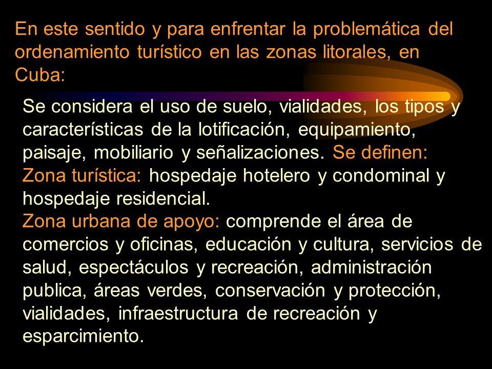 En este sentido y para enfrentar la problemática del ordenamiento turístico en las zonas litorales, en Cuba: