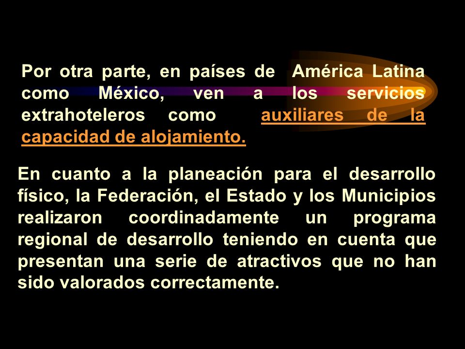Por otra parte, en países de América Latina como México, ven a los servicios extrahoteleros como auxiliares de la capacidad de alojamiento.