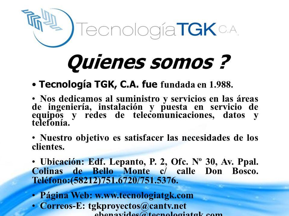 Quienes somos Tecnología TGK, C.A. fue fundada en 1.988.