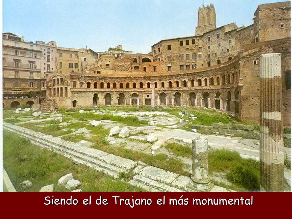 Siendo el de Trajano el más monumental