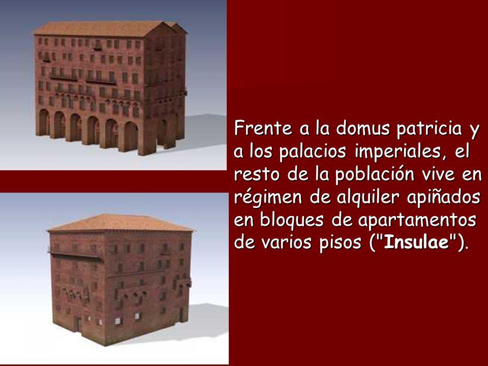 Frente a la domus patricia y a los palacios imperiales, el resto de la población vive en régimen de alquiler apiñados en bloques de apartamentos de varios pisos ( Insulae ).