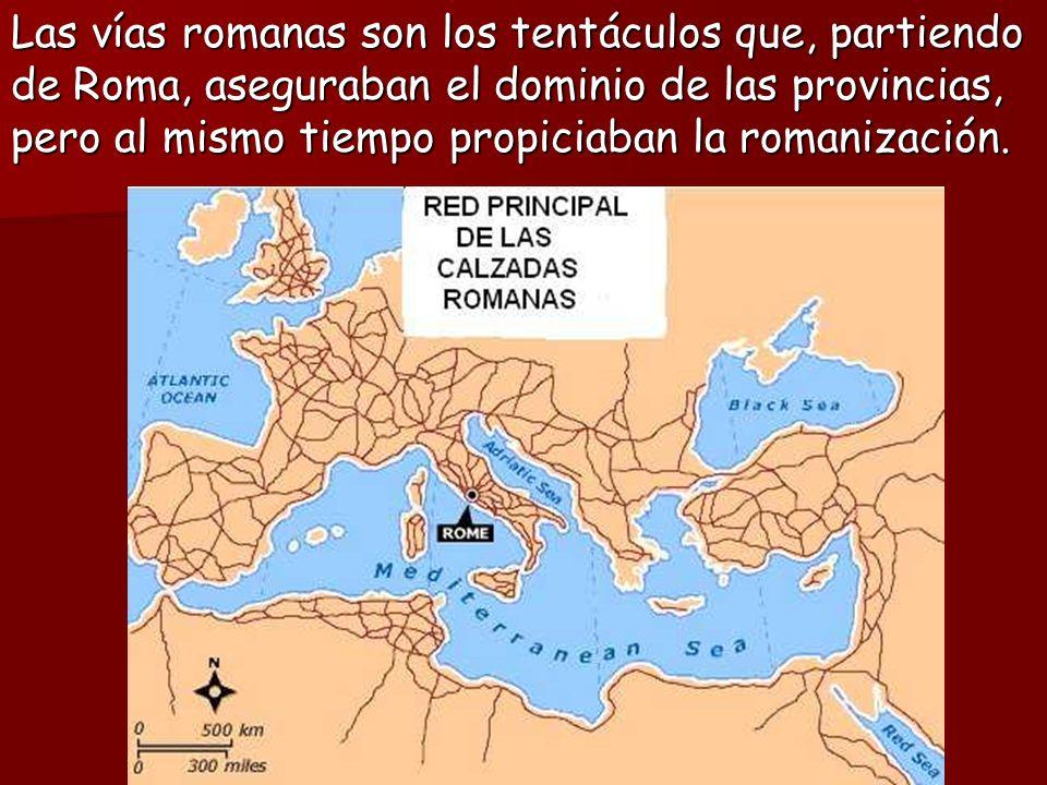 Las vías romanas son los tentáculos que, partiendo de Roma, aseguraban el dominio de las provincias, pero al mismo tiempo propiciaban la romanización.