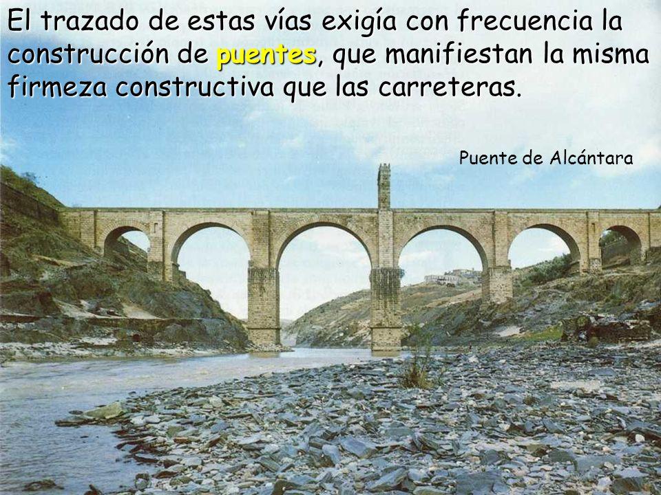 El trazado de estas vías exigía con frecuencia la construcción de puentes, que manifiestan la misma firmeza constructiva que las carreteras.